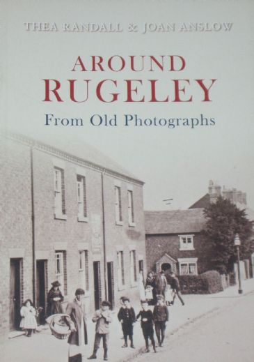 Around Rugeley From Old Photographs, by Thea Randall and Joan Anslow